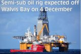 Semi-sub oil rig expected off Walvis Bay on 4 December
